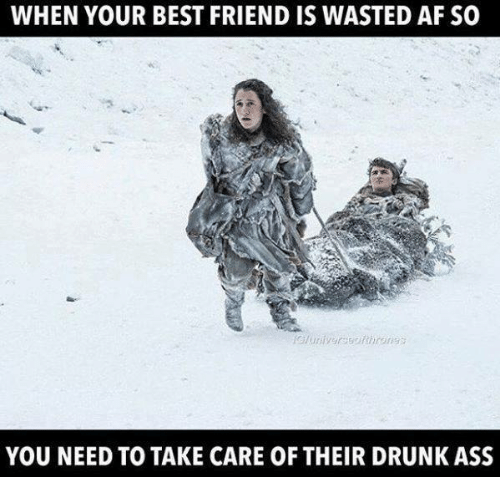 Af, Ass, and Best Friend: WHEN YOUR BEST FRIEND IS WASTED AF SO  YOU NEED TO TAKE CARE OF THEIR DRUNK ASS