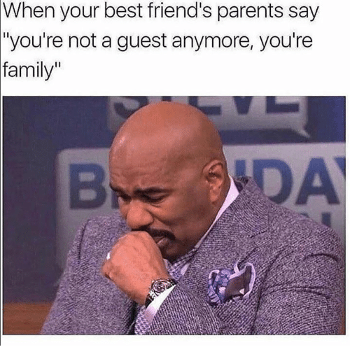 """Family, Friends, and Parents: When  your best friend's parents say  """"you're not a guest anymore, you're  family"""""""