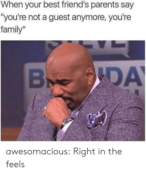 """Family, Friends, and Parents: When your best friend's parents say  """"you're not a guest anymore, you're  family""""  ODAY  B awesomacious:  Right in the feels"""
