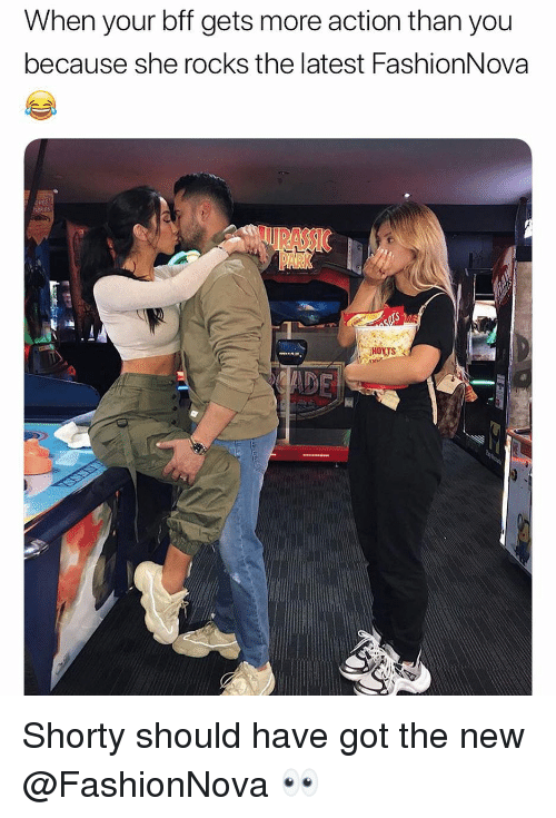 Funny, Got, and She: When your bff gets more action than you  because she rocks the latest FashionNova Shorty should have got the new @FashionNova 👀