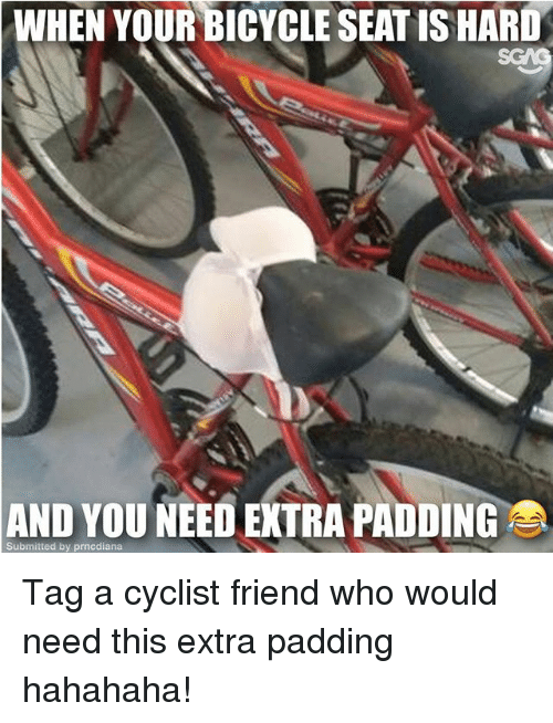 Memes, Bicycle, and 🤖: WHEN YOUR BICYCLE SEATIS HARD  AND YOU NEED EXTRA PADDING  Submitted by prncdiana Tag a cyclist friend who would need this extra padding hahahaha!