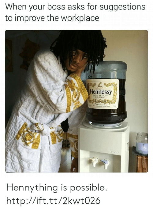 Hennessy, Http, and Asks: When your boss asks for suggestions  to improve the workplace  Hennessy  COGNAC  ASIS Hennything is possible. http://ift.tt/2kwt026