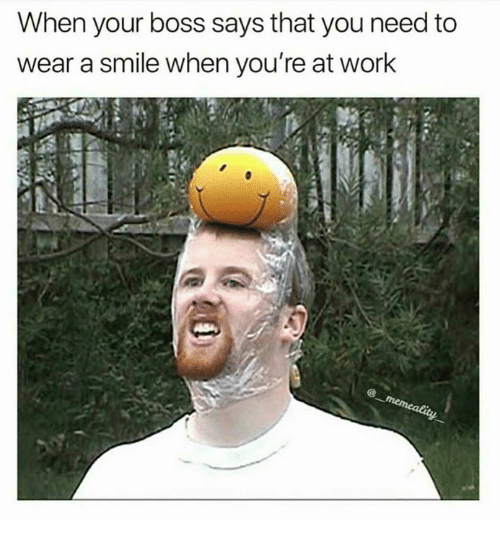 Work, Smile, and Humans of Tumblr: When your boss says that you need to  wear a smile when you're at work