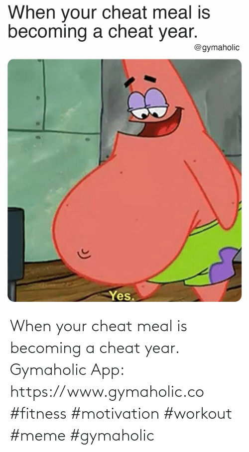 Workout Meme: When your cheat meal is becoming a cheat year.  Gymaholic App: https://www.gymaholic.co  #fitness #motivation #workout #meme #gymaholic