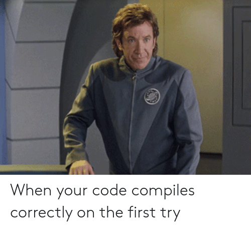 First Try: When your code compiles correctly on the first try