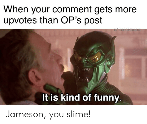 Jameson You Slime Slime Meme On Conservative Memes