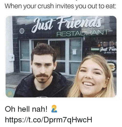 Crush, Restaurant, and Hell: When your crush invites you out to eat:  RESTAURANT  483 111 Oh hell nah! 🤦‍♂️ https://t.co/Dprm7qHwcH