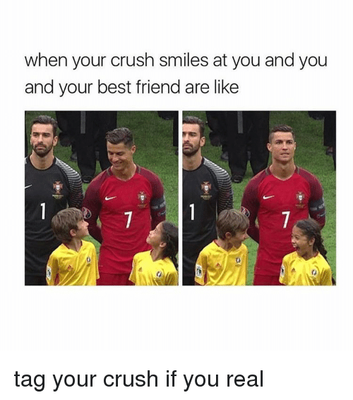 Best Friends Are Like: when your crush smiles at you and you  and your best friend are like tag your crush if you real