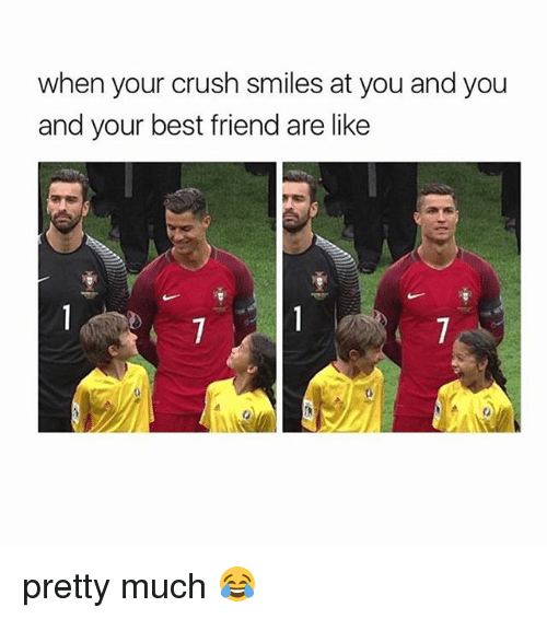 Best Friends Are Like: when your crush smiles at you and you  and your best friend are like pretty much 😂