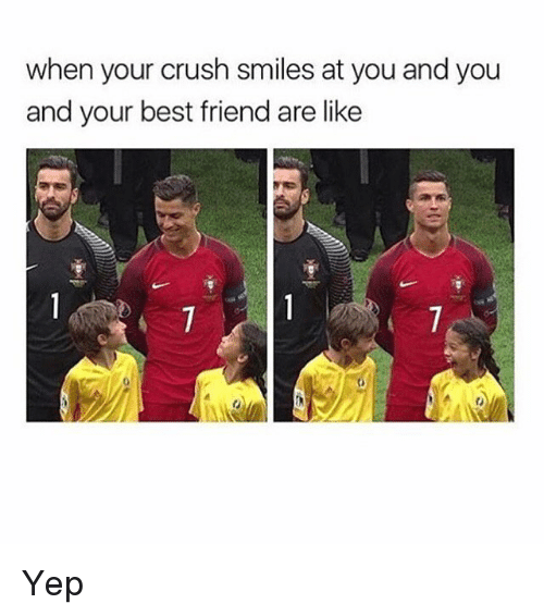 Best Friends Are Like: when your crush smiles at you and you  and your best friend are like Yep