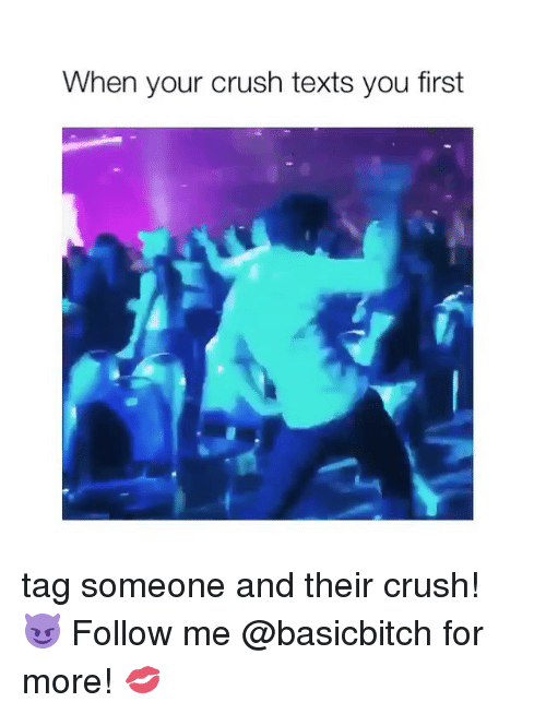 Crush, Tag Someone, and Girl Memes: When your crush texts you first tag someone and their crush! 😈 Follow me @basicbitch for more! 💋