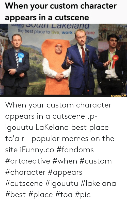 Memes, Work, and Best: When your custom character  appears in a cutscene  IViaKIng ut Lakelang  the best place to live, work lore  ifunny.co When your custom character appears in a cutscene ,p-Igouutu LaKeIana best place to'a r – popular memes on the site iFunny.co #fandoms #artcreative #when #custom #character #appears #cutscene #igouutu #lakeiana #best #place #toa #pic