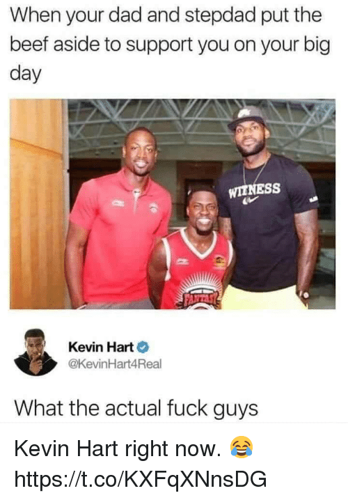 Beef, Dad, and Kevin Hart: When your dad and stepdad put the  beef aside to support you on your big  day  WITNESS  Kevin Hart  @KevinHart4Real  What the actual fuck guys Kevin Hart right now. 😂 https://t.co/KXFqXNnsDG
