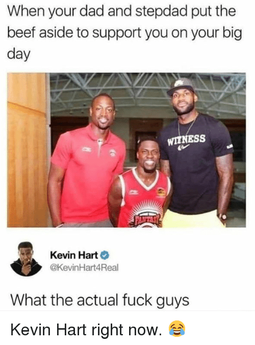 Beef, Dad, and Kevin Hart: When your dad and stepdad put the  beef aside to support you on your big  day  WIINESS  Kevin Hart  @KevinHart4Real  What the actual fuck guys Kevin Hart right now. 😂