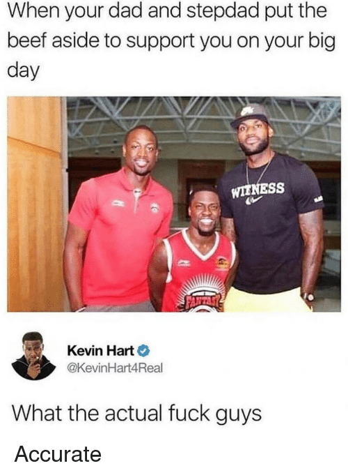 Beef, Dad, and Kevin Hart: When your dad and stepdad put the  beef aside to support you on your big  day  WIENESS  Kevin Hart  @KevinHart4Real  What the actual fuck guys Accurate