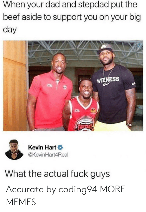 Kevin Hart: When your dad and stepdad put the  beef aside to support you on your big  day  WIENESS  Kevin Hart  @KevinHart4Real  What the actual fuck guys Accurate by coding94 MORE MEMES