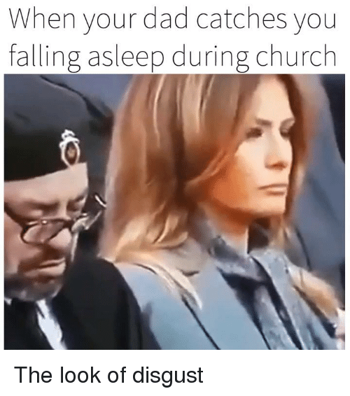 Church, Dad, and Dank: When your dad catches vou  falling asleep during church The look of disgust