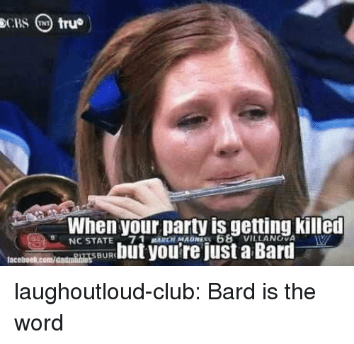 Club, March Madness, and Tumblr: When your Darty is getting killen  NC STATE-7 1 MARCH MADNESS 68  VILLANOVA  SBUR laughoutloud-club:  Bard is the word