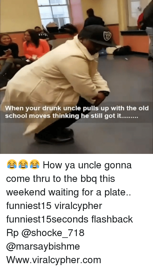 Drunk, Funny, and School: When your drunk uncle pulls up with the old  school moves thinking he still got it.... 😂😂😂 How ya uncle gonna come thru to the bbq this weekend waiting for a plate.. funniest15 viralcypher funniest15seconds flashback Rp @shocke_718 @marsaybishme Www.viralcypher.com