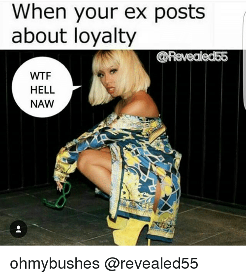 When Your Ex Posts About Loyalty Revealed55 Wtf Hell Naw Ohmybushes