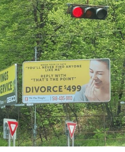 """When Your Ex: WHEN YOUR EX SAY  YOU'LL NEVER FIND ANYONE  LIKE ME  REPLY WITH  """"THAT'S THE POINT  ENİC  DIVORCE $499  avserhe Pople. I 518-435-9110"""