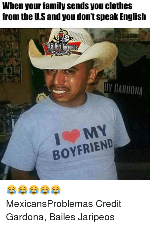Clothes, Family, and Memes: When your family sends you clothes  from the U.S and you don't speak English  BY GARDONA  MY  BOYFRIEND 😂😂😂😂😂 MexicansProblemas Credit Gardona, Bailes Jaripeos