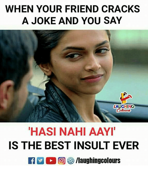 Best, Indianpeoplefacebook, and Friend: WHEN YOUR FRIEND CRACKS  A JOKE AND YOU SAY  AUGHING  Colowrs  HASI NAHI AAYI  IS THE BEST INSULT EVER  KY 2 O (回參/laughingcolours