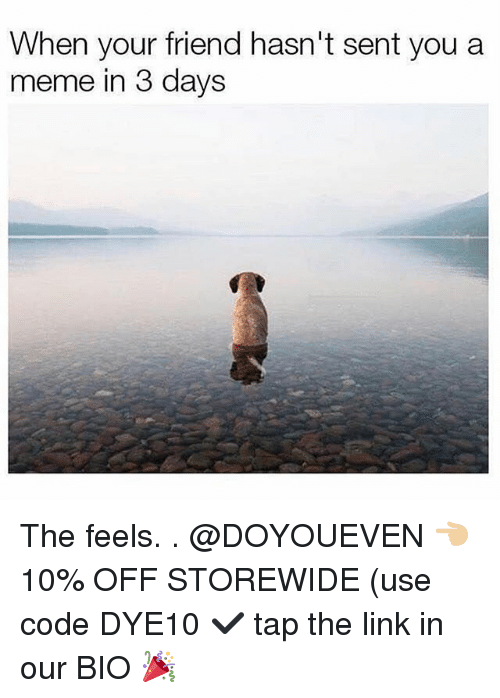 Gym, Meme, and Link: When your friend hasn't sent you a  meme in 3 days The feels. . @DOYOUEVEN 👈🏼 10% OFF STOREWIDE (use code DYE10 ✔️ tap the link in our BIO 🎉