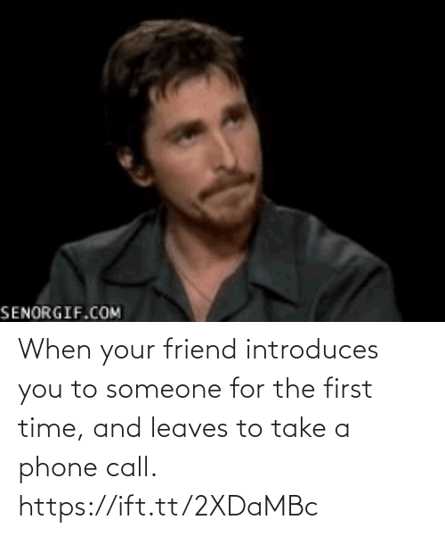 The First: When your friend introduces you to someone for the first time, and leaves to take a phone call. https://ift.tt/2XDaMBc