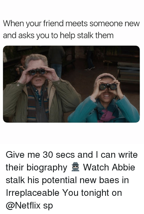 Netflix, Help, and Watch: When your friend meets someone new  and asks you to help stalk them Give me 30 secs and I can write their biography 🕵🏻♀️ Watch Abbie stalk his potential new baes in Irreplaceable You tonight on @Netflix sp
