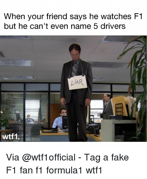 Fake, Memes, and Watches: When your friend says he watches F1  but he can't even name 5 drivers  LIAR Via @wtf1official - Tag a fake F1 fan f1 formula1 wtf1
