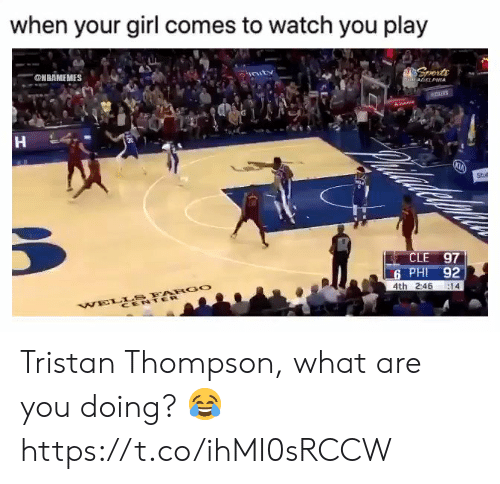 wells: when your girl comes to watch you play  @HBAMEMES  vnuts  Sports  PE8ArELPHIA  Abe  30  Stut  CLE 97  6 PHI 92  4th 2:46  14  WELLS FARGO  CENTER Tristan Thompson, what are you doing? 😂 https://t.co/ihMI0sRCCW