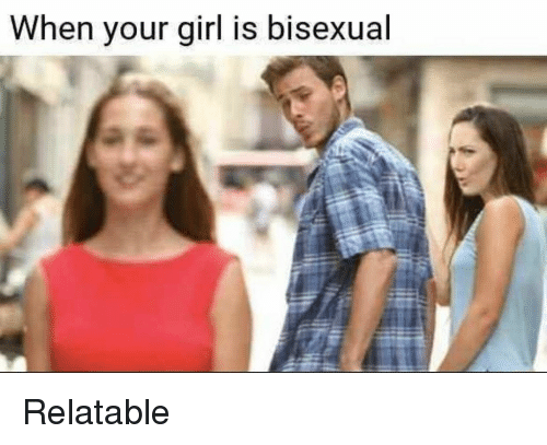 Girl, Relatable, and Bisexual: When your girl is bisexual Relatable