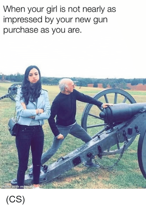 Memes, Girl, and Your Girl: When your girl is not nearly as  impressed by your new gun  purchase as you are.  made  with mematic (CS)
