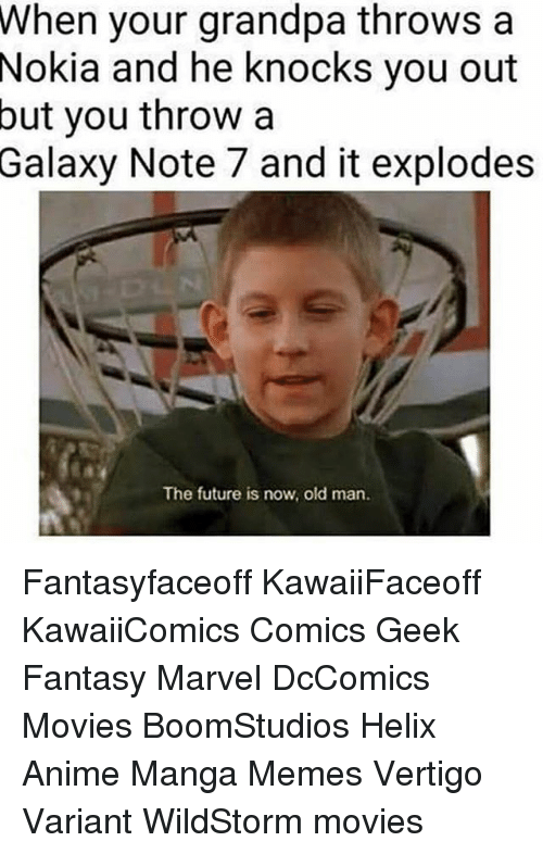 Memes, Old Man, and Grandpa: When your grandpa throws a  Nokia and he knocks you out  but you throw a  Galaxy Note 7 and it explodes  The future is now, old man. Fantasyfaceoff KawaiiFaceoff KawaiiComics Comics Geek Fantasy Marvel DcComics Movies BoomStudios Helix Anime Manga Memes Vertigo Variant WildStorm movies