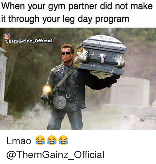 Legs Day: When your gym partner did not make  it through your leg day program  ThemGainz official Lmao 😂😂😂 @ThemGainz_Official