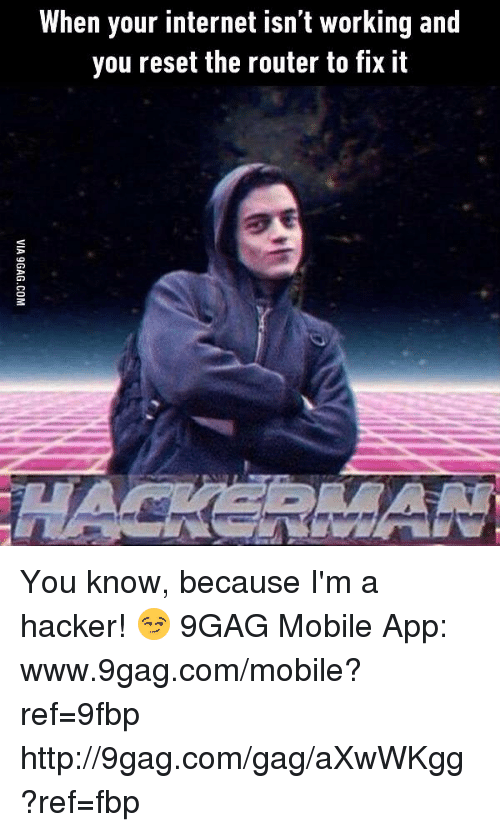 9gag, Dank, and Internet: When your internet isn't working and  you reset the router to fix it You know, because I'm a hacker! 😏 9GAG Mobile App: www.9gag.com/mobile?ref=9fbp  http://9gag.com/gag/aXwWKgg?ref=fbp