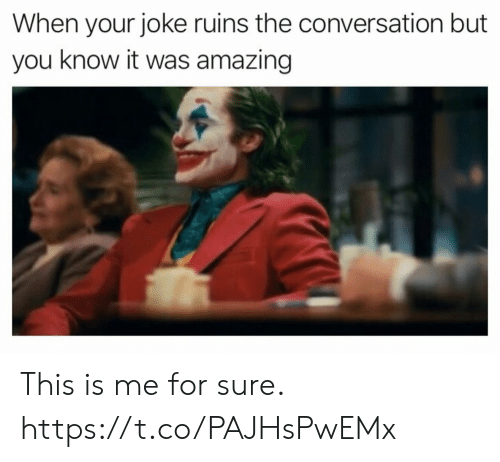 Know It: When your joke ruins the conversation but  you know it was amazing This is me for sure. https://t.co/PAJHsPwEMx