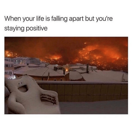 Life, Youre, and Falling: When your life is falling apart but you're  staying positive