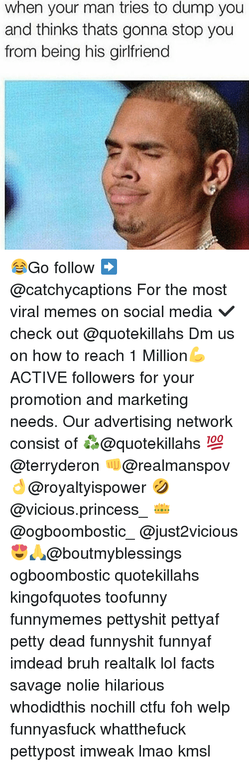 Bruh, Ctfu, and Facts: when your man tries to dump you  and thinks thats gonna stop you  from being his girlfriend 😂Go follow ➡@catchycaptions For the most viral memes on social media ✔check out @quotekillahs Dm us on how to reach 1 Million💪ACTIVE followers for your promotion and marketing needs. Our advertising network consist of ♻@quotekillahs 💯@terryderon 👊@realmanspov 👌@royaltyispower 🤣@vicious.princess_ 👑@ogboombostic_ @just2vicious😍🙏@boutmyblessings ogboombostic quotekillahs kingofquotes toofunny funnymemes pettyshit pettyaf petty dead funnyshit funnyaf imdead bruh realtalk lol facts savage nolie hilarious whodidthis nochill ctfu foh welp funnyasfuck whatthefuck pettypost imweak lmao kmsl