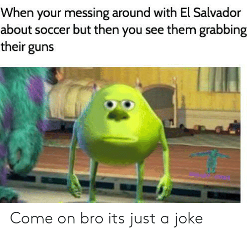 Guns, Soccer, and History: When your messing around with El Salvador  about soccer but then you see them grabbing  their guns Come on bro its just a joke