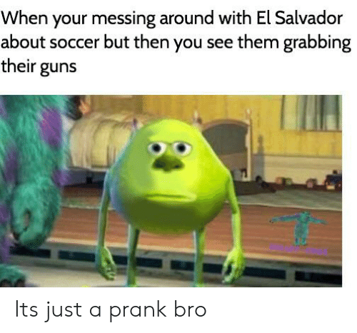 Guns, Prank, and Reddit: When your messing around with El Salvador  about soccer but then you see them grabbing  their guns Its just a prank bro