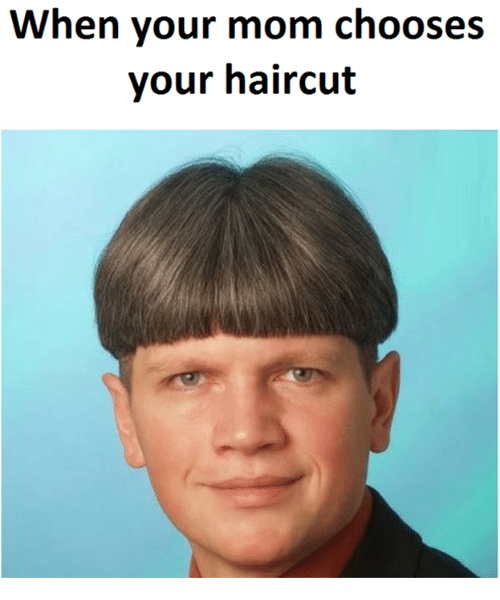 memes: When your mom chooses  your haircut