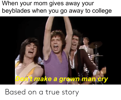 College, Reddit, and True: When your mom gives away your  beyblades when you go away to college  Dont make a grown man cry Based on a true story