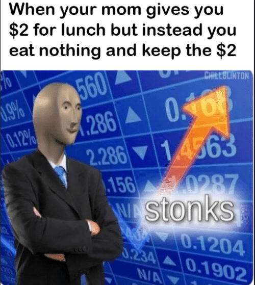 Mom, You, and For: When your mom gives you  $2 for lunch but instead you  eat nothing and keep the $2  CHILLBLINTON  560  286 0168  2.286 14563  156 0287  .9%  0.12%  stonks  eda0.1204  0.234 0.1902  N/A