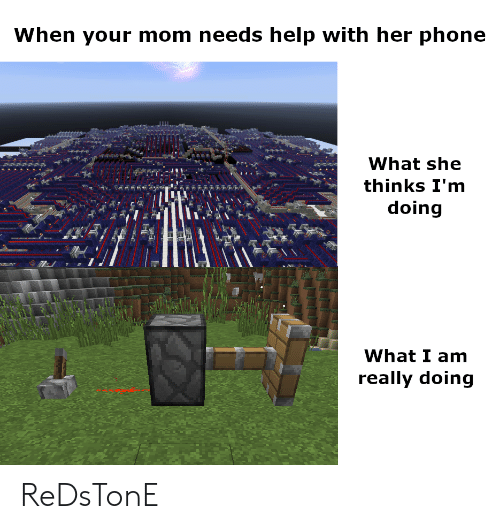 Phone, Help, and Mom: When your mom needs help with her phone  What she  thinks I'm  doing  What I am  really doing ReDsTonE