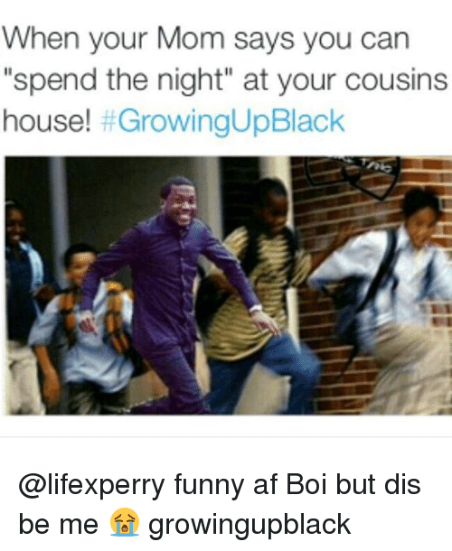"""Growing Up Black: When your Mom says you can  """"spend the night"""" at your cousins  house! @lifexperry funny af Boi but dis be me 😭 growingupblack"""