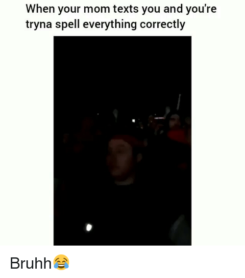 Funny, Texts, and Mom: When your mom texts you and you're  tryna spell everything correctly Bruhh😂