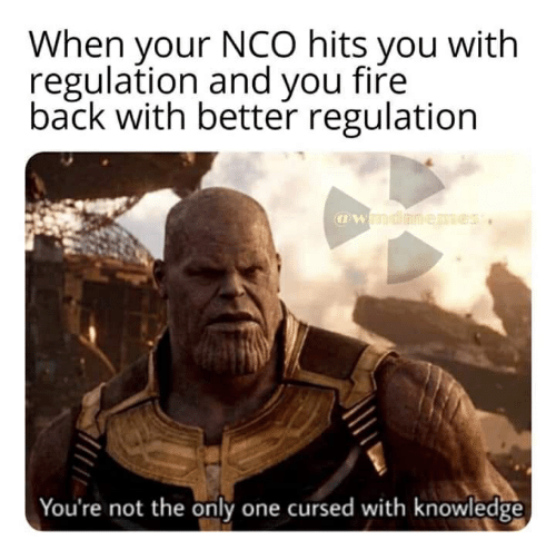 Fire, Knowledge, and Only One: When your NcO hits you with  regulation and you fire  back with better regulation  @wmdimenes  You're not the only one cursed with knowledge