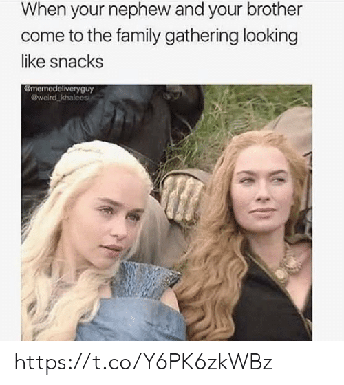 Family, Looking, and Brother: When your nephew and your brother  come to the family gathering looking  like snacks  memedeliveryguy  wolrd khalces https://t.co/Y6PK6zkWBz